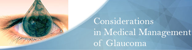 Considerations in Medical Management of Glaucoma